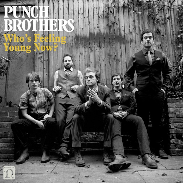 Punch Brothers: Who's Feeling Young Now