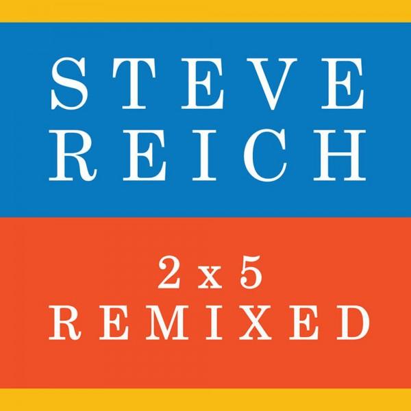 Steve Reich: 2x5 Remixed