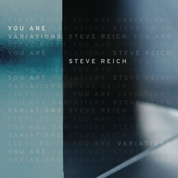 Steve Reich: You Are Variations