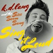 k.d. lang and the Siss Boom Bang: Sing it Loud Digital Album