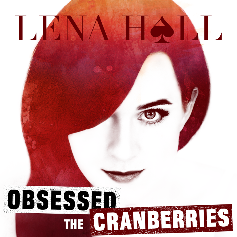Lena Hall Obsessed: The Cranberries