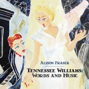 Alison Fraser 'Tennessee Williams: Words And Music'