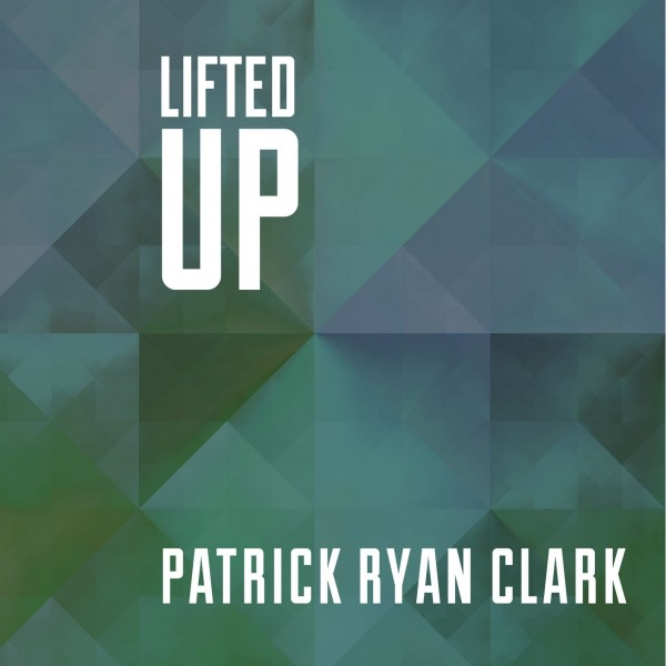 Lifted Up Digital Album Patrick Ryan Clark