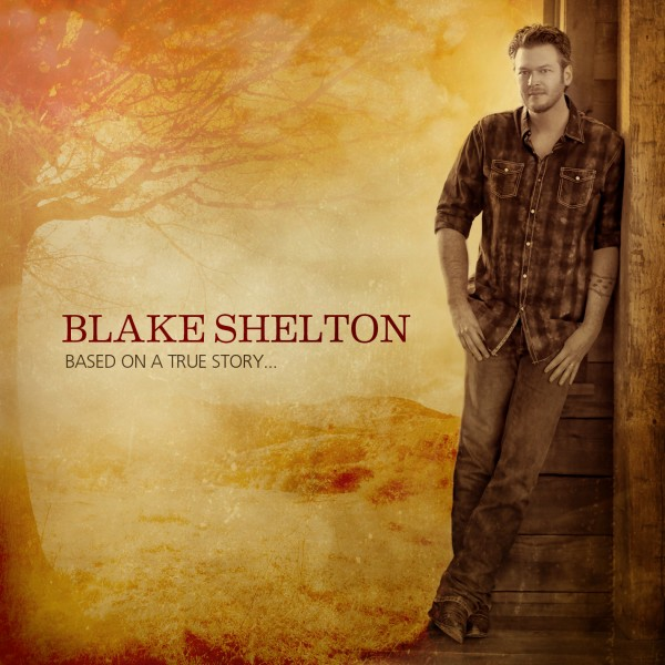 Based On A True Story Blake Shelton