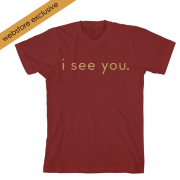 I See You Maroon T-shirt