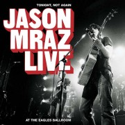 Tonight, Not Again: Jason Mraz Live At The Eagles Ballroom (CD/DVD)